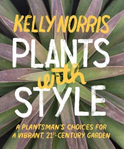 Plants with Style: A Plantsman's Choices for a Vibrant, 21st-Century Garden by Kelly D. Norris. Timber Press, 2015.