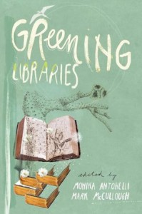 Greening Libraries by Monika Antonelli and Mark McCullough. Library Juice Press, 2012.