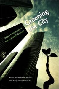 Greening the City: Urban Landscapes in the Twentieth Century by Dorothee Brantz and Sonja Dümpelmann. University of Virginia Press, 2011.