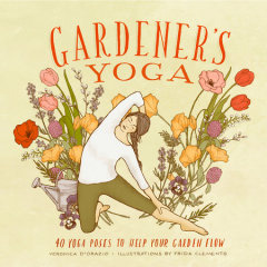 Gardener's Yoga by Veronica D'Orazio Frida Celements