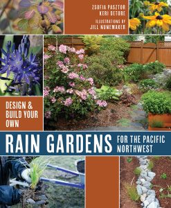 Design & Build Your Own Rain Gardens for the Pacific Northwest by Zsofia Pasztor and Keri DeTore