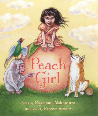 Peach Girl by Raymond Nakamura/ Illustrated by Rebecca Bender (2014)