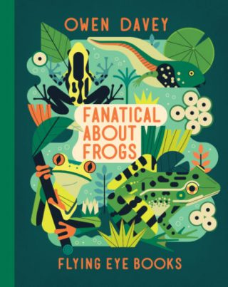 "The cover of ""Fanatical About Frogs"", showing an illustration of several frogs, a tadpole, and frog eggs."