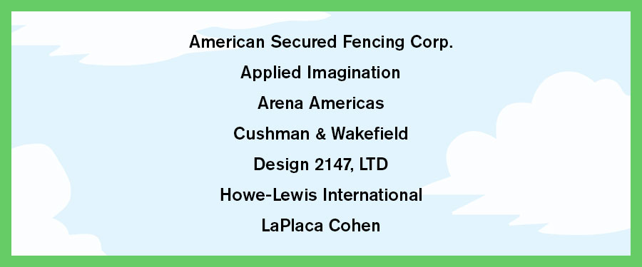 list of green level supporting sponsors: American Secured Fencing Corp. Applied Imagination Arena Americas Cushman & Wakefield Design 2147, LTD Howe-Lewis International LaPlaca Cohen