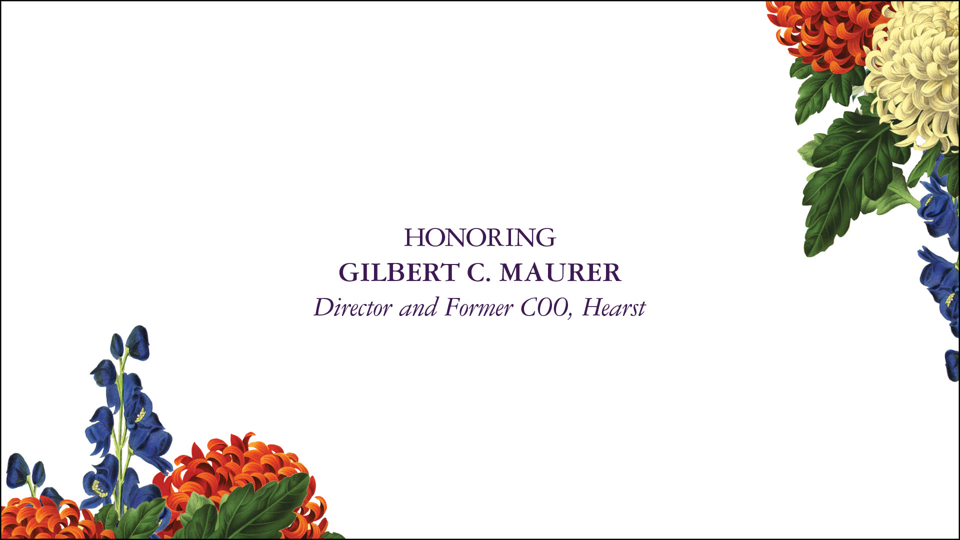 Honoring Gilbert C. Maurer Director and Former COO, Hearst